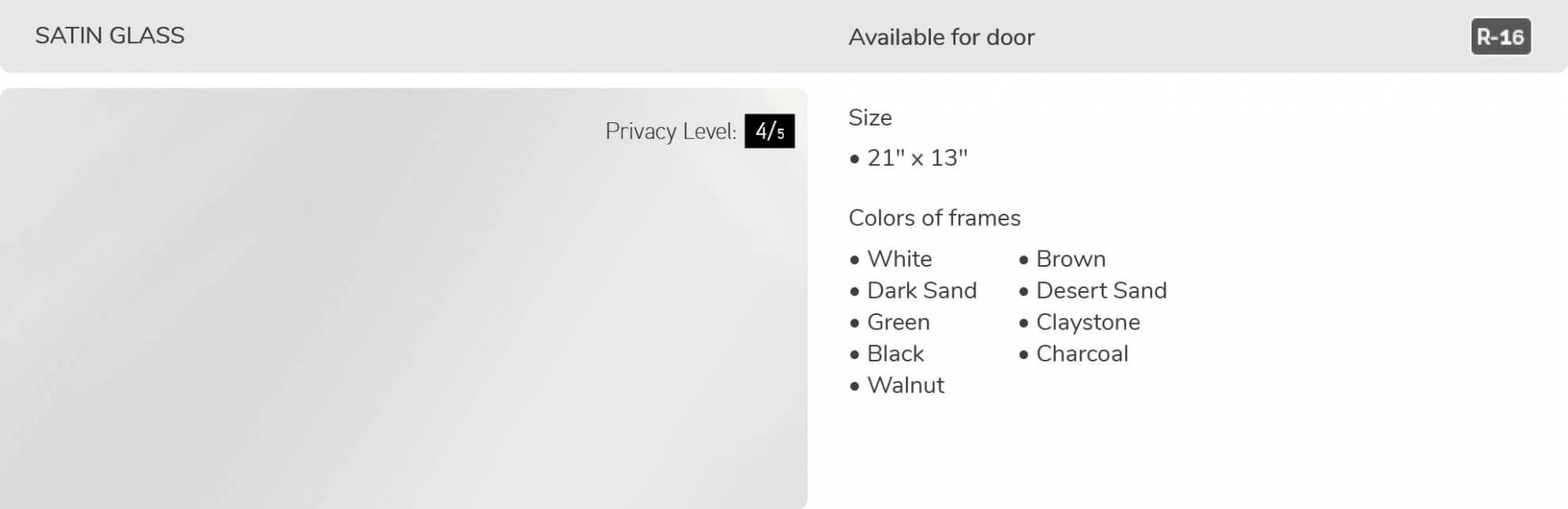 Satin glass, 21' x 13', available for door R-16